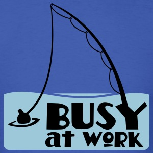 busy at work fishing t-shirt T-Shirts - Men's T-Shirt