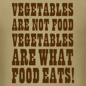 Vegetables are not food, vegetables are what food eats T-Shirts - Men's T-Shirt