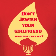 DON'T JEWISH YOUR GIRLFRIEND WAS HOT LIKE ME???