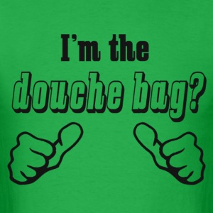 I'M THE DOUCHEBAG??? - Men's T-Shirt