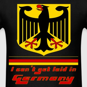 I CAN'T GET LAID IN GERMANY - Men's T-Shirt