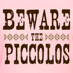 Beware the Piccolos - Women's T-Shirt