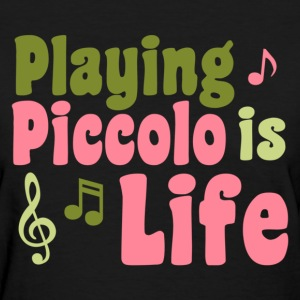 Playing Piccolo is Life - Women's T-Shirt