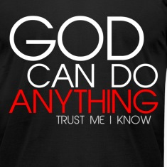 God Can Do Anything  T-Shirts