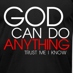 God Can Do Anything  T-Shirts - Men's T-Shirt by American Apparel