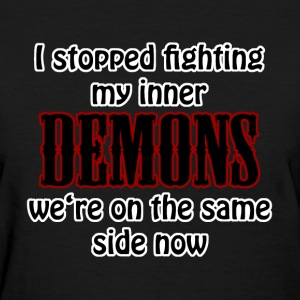 I stopped fighting my inner demons Women's T-Shirts - Women's T-Shirt