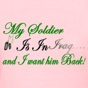 My Soldier is in Iraq  - Women's T-Shirt