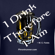 Design ~ I Drink Therefore I Am T-Shirt