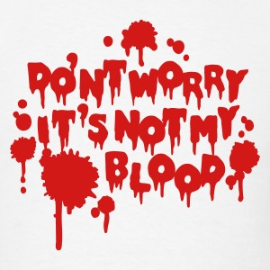 Don't worry, it's not my blood T-Shirts - Men's T-Shirt