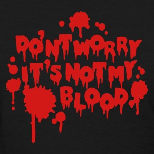 Don't worry, it's not my blood Women's T-Shirts - Women's T-Shirt