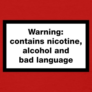 Warning: contains, nicotine, alcohol and bad language Women's T-Shirts - Women's T-Shirt