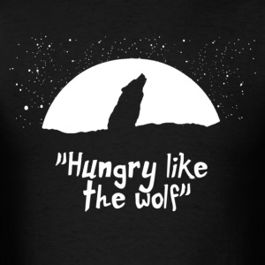 HUNGRY LIKE THE WOLF - Men's T-Shirt