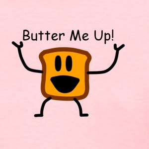 Butter Me Up! - Women's T-Shirt