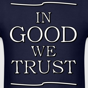 In Good We Trust - Men's T-Shirt