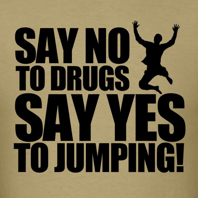 Say NO to Drugs, Say YES to Jumping!
