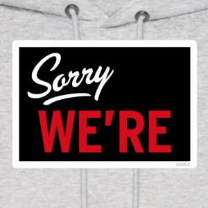 Sorry WE ARE Hoodies - Men's Hoodie