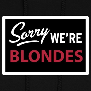 sorry we are blondes Hoodies - Women's Hoodie