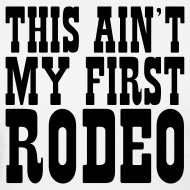 Design ~ This An't My First Rodeo