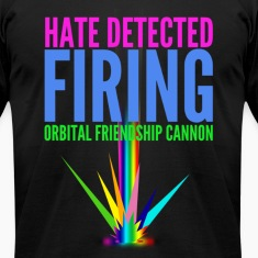 """Hate Detected, Firing Orbital Friendship Cannon"""