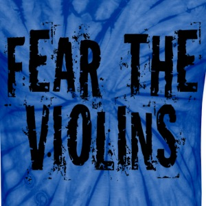 Violin Music Humor Fear The Violins T-Shirts - Unisex Tie Dye T-Shirt