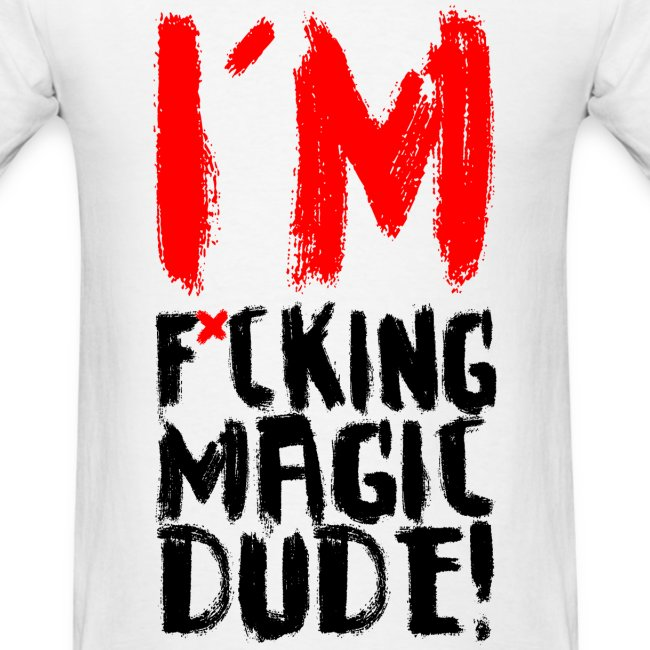 I'M F*CKING MAGIC DUDE