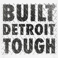 Design ~ Built Detroit Tough