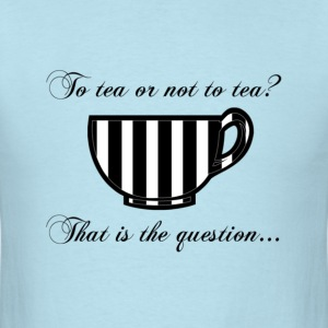 To Tea Or Not To Tea Men's Shirt - Men's T-Shirt