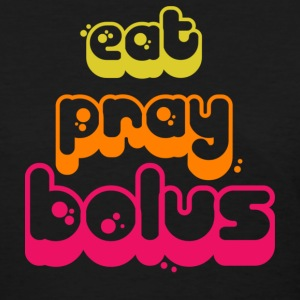 Eat, Pray Bolus!! Women's T-Shirts - Women's T-Shirt