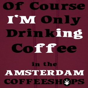 Of course I'm only drinking Coffee in the Amsterdam Coffeeshop Hoodies - Men's Hoodie
