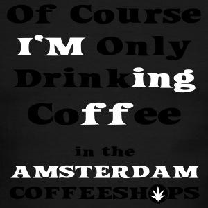 Of course I'm only drinking Coffee in the Amsterdam Coffeeshop T-Shirts - Men's Ringer T-Shirt