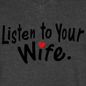 Listen to your wife. - Men's V-Neck T-Shirt by Canvas