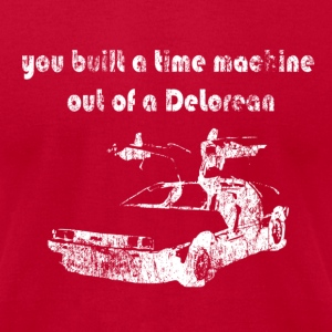 You Built a Time Machine Out of a DeLorean - Men's T-Shirt by American Apparel