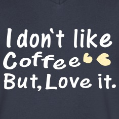 I don't like coffee but, love it.Men's V-Neck T-Shirt by Canvas