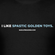 Design ~ I LIKE SPASTIC GOLDEN TOYS