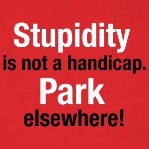 Stupidity is not a handicap. Park elswhere. - Men's T-Shirt