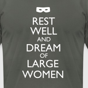 Rest Well and Dream of Large Women - Men's T-Shirt by American Apparel
