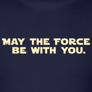 MAY THE FORCE BE WITH YOU. - Men's T-Shirt