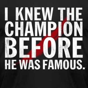 I Knew the Champion Before He was Famous Tee - Men's T-Shirt by American Apparel