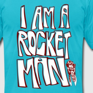 I am a rocket man! T-Shirts - Men's T-Shirt by American Apparel