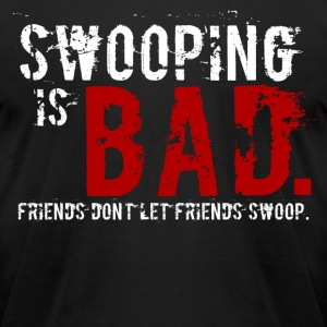 Swooping is Bad: Friends don't let friends swoop. - Men's T-Shirt by American Apparel