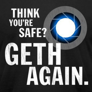 Think You're Safe? GETH AGAIN. - Men's T-Shirt by American Apparel