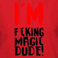 Design ~ I'M F*CKING MAGIC DUDE!
