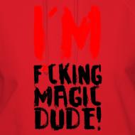 Design ~ I'M F*CKING MAGIC DUDE!