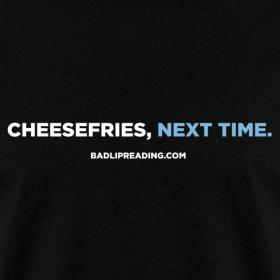 Design ~ CHEESEFRIES, NEXT TIME