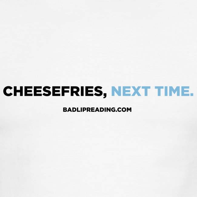CHEESEFRIES, NEXT TIME (RINGER)