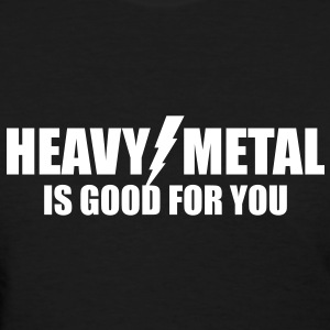 Heavy Metal is good for you - Women's T-Shirt
