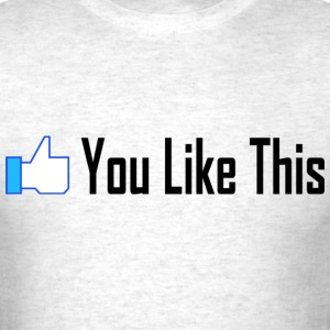 You Like This Shirt - Men's T-Shirt