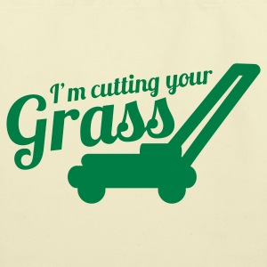 I'M CUTTING YOUR GRASS lawn mower Bags  - Eco-Friendly Cotton Tote