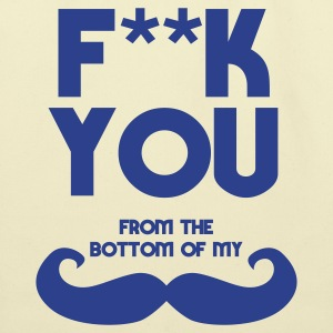 f**k you from bottom of my moustache Bags  - Eco-Friendly Cotton Tote
