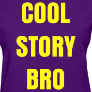Design ~ Female Cool Story Bro Shirt